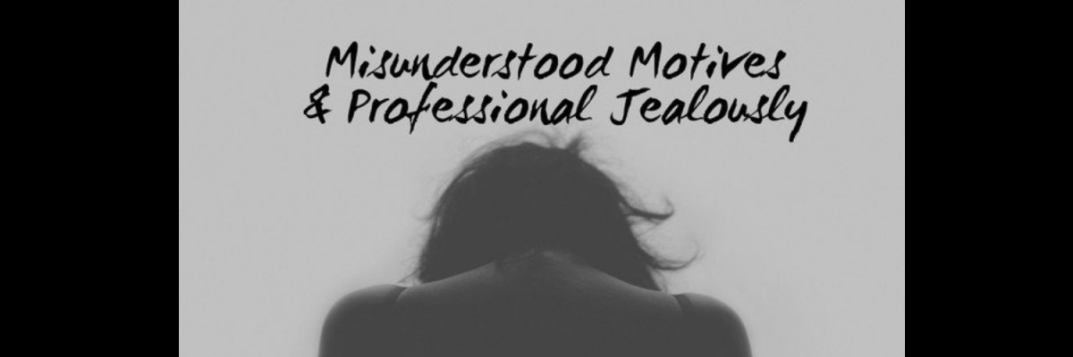 Misunderstood Motives & ProfessionalJealousy
