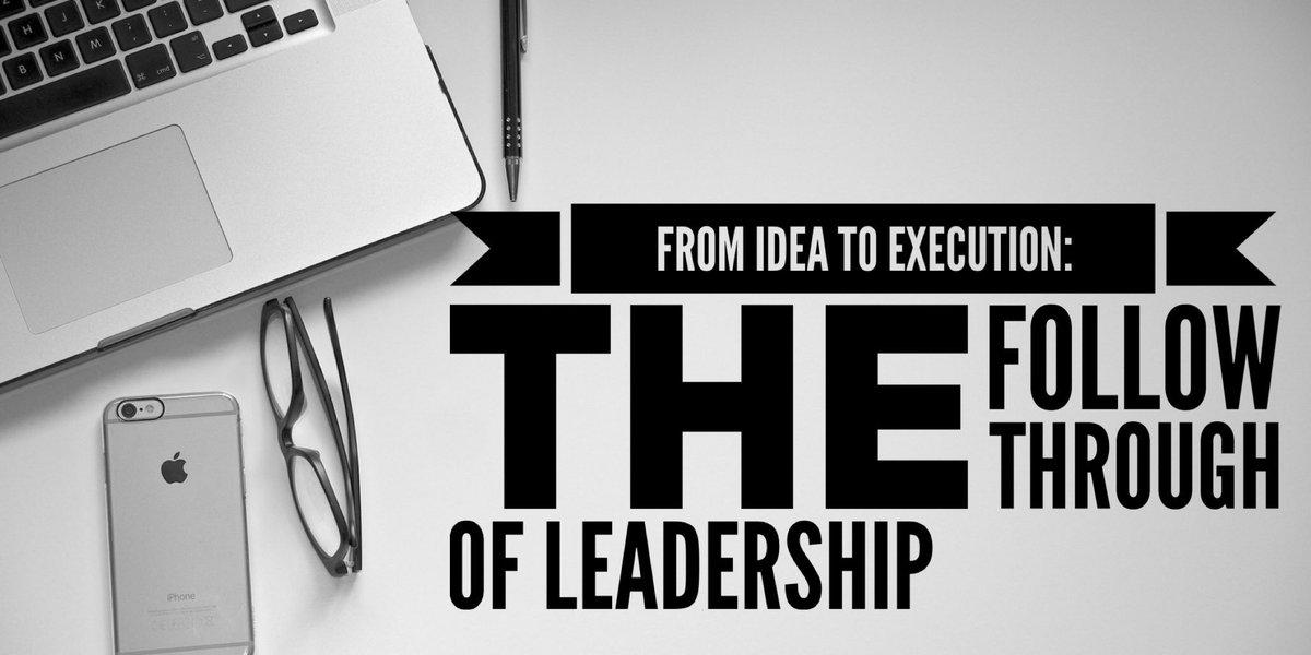 From Idea to Execution: The Follow Through ofLeadership