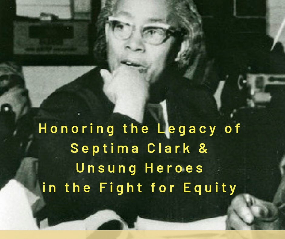 Honoring the Legacy of Septima Clark & Other Unsung Heroes in the Fight forEquity