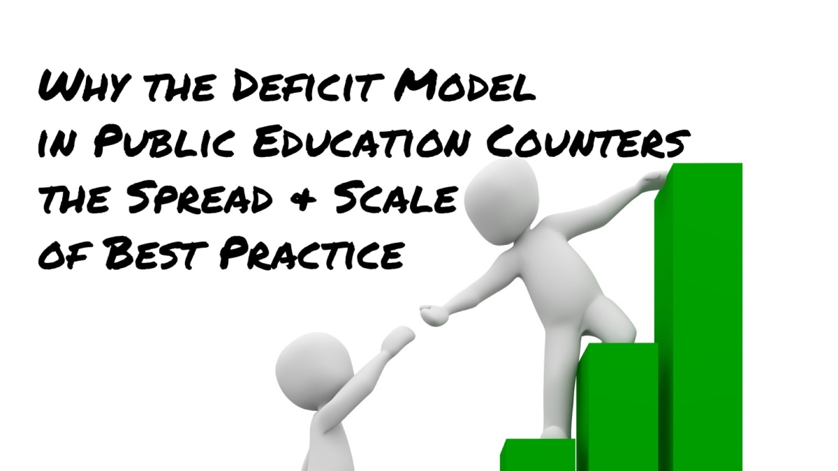 Why the Deficit Model in Public Education Counters the Spread and Scale of BestPractice