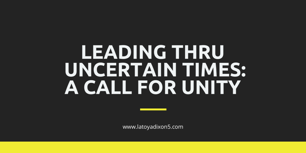 Leading Thru Uncertain Times: A Call for Unity