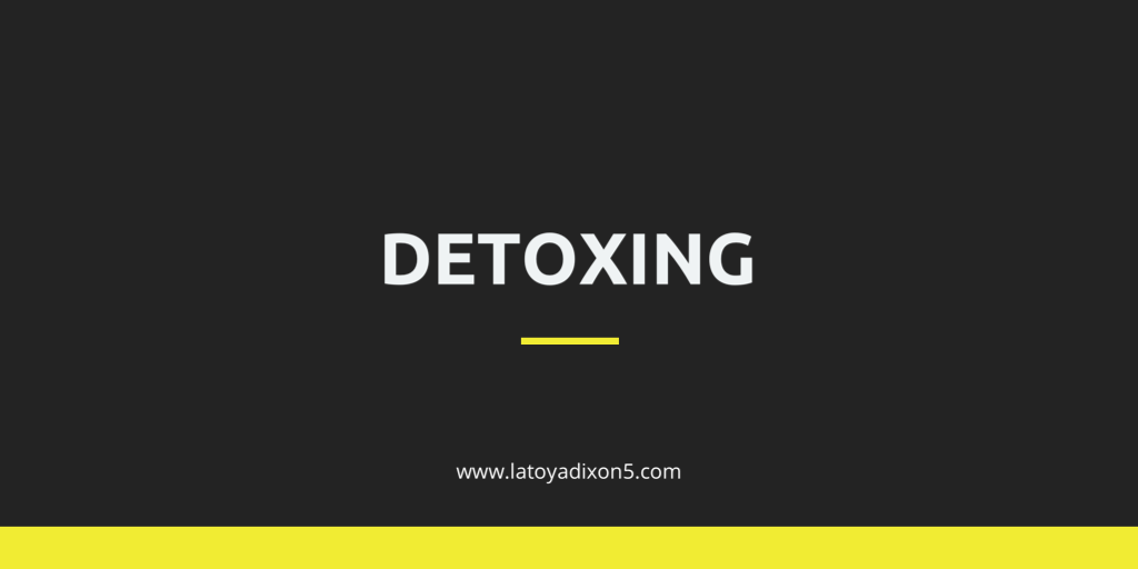 Detoxing: A mind, body, & spirit experience.